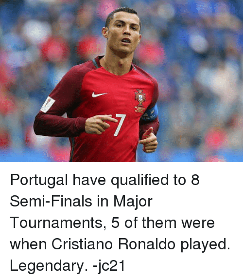 Semy: Portugal have qualified to 8 Semi-Finals in Major Tournaments, 5 of them were when Cristiano Ronaldo played. Legendary.   -jc21