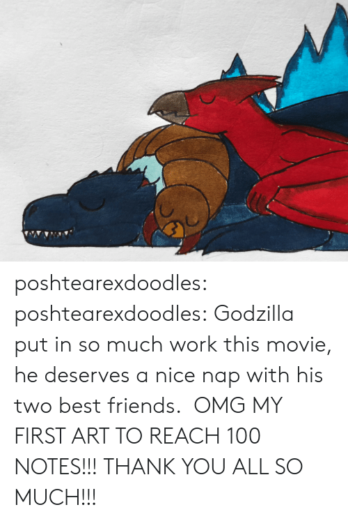 He Deserves: poshtearexdoodles:  poshtearexdoodles:  Godzilla put in so much work this movie, he deserves a nice nap with his two best friends.   OMG MY FIRST ART TO REACH 100 NOTES!!! THANK YOU ALL SO MUCH!!!