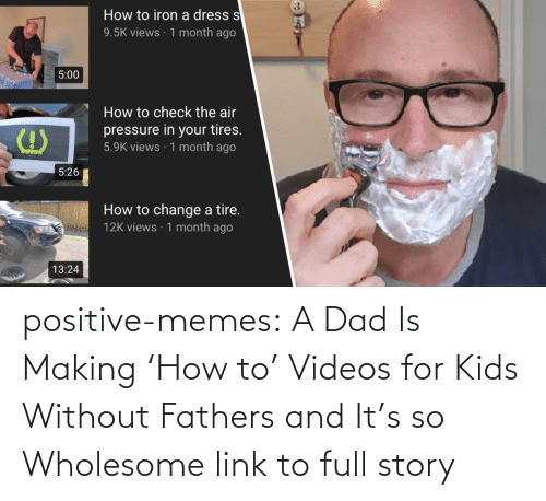 Without: positive-memes:   A Dad Is Making 'How to' Videos for Kids Without Fathers and It's so Wholesome   link to full story