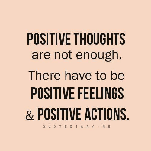 Enough, Feelings, and There: POSITIVE THOUGHTS  are not enough.  There have to be  POSITIVE FEELINGS  & POSITIVE ACTIONS  UOTEDİARY.ME