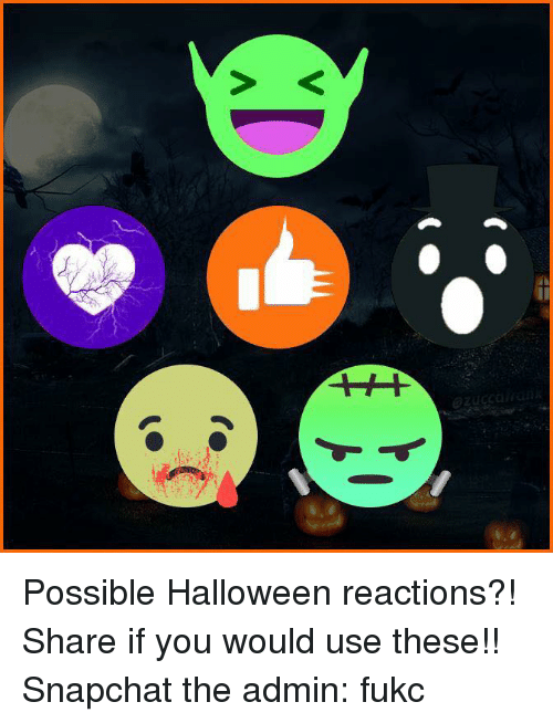 Fukc: Possible Halloween reactions?! Share if you would use these!!  Snapchat the admin: fukc