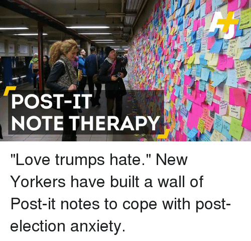 "Love Trumps Hate: POST-IT  NOTE THERAPY ""Love trumps hate."" New Yorkers have built a wall of Post-it notes to cope with post-election anxiety."