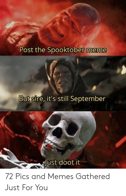 Pics And: Post the Spooktober meme  But sire, it's still September  Just doot it 72 Pics and Memes Gathered Just For You