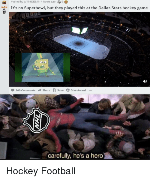 Dallas Stars, Football, and Hockey: Posted by u/iiillITTii 4 hours ago S5  6.1k It's no Superbowl, but they played this at the Dallas Stars hockey game  -160 Comments → Share Save  Give Award  carefully, he's a hero Hockey  Football
