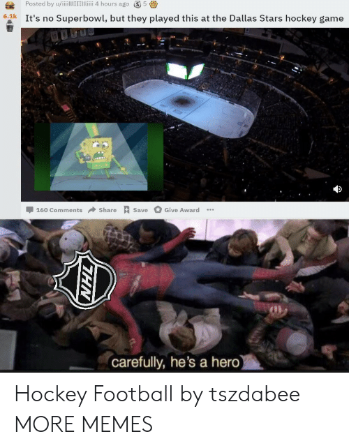 Dallas Stars, Dank, and Football: Posted by u/iiillITTii 4 hours ago S5  6.1k It's no Superbowl, but they played this at the Dallas Stars hockey game  -160 Comments → Share Save  Give Award  carefully, he's a hero Hockey  Football by tszdabee MORE MEMES