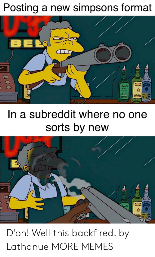 Sid: Posting a new simpsons format  BEL  In a subreddit where no one  sorts by new  SID  O00 D'oh! Well this backfired. by Lathanue MORE MEMES