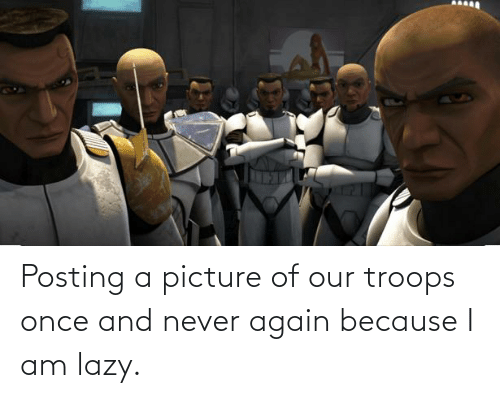 Lazy: Posting a picture of our troops once and never again because I am lazy.