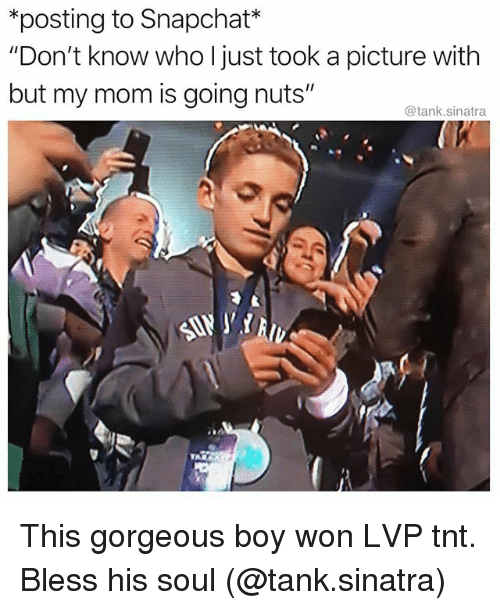 """Funny, Snapchat, and Gorgeous: *posting to Snapchat*  """"Don't know who I just took a picture with  but my mom is going nuts  @tank.sinatra  95  パ, This gorgeous boy won LVP tnt. Bless his soul (@tank.sinatra)"""