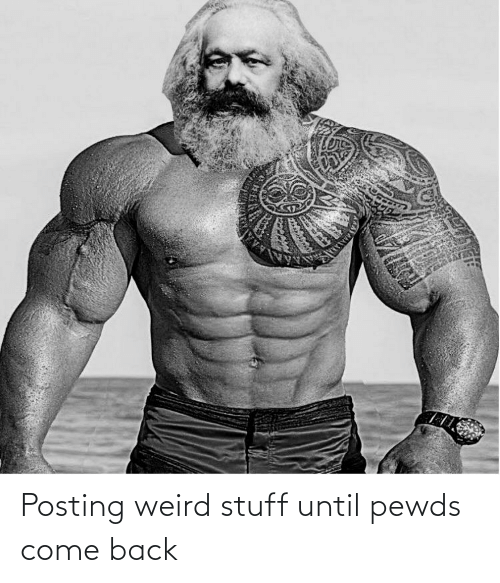 come: Posting weird stuff until pewds come back