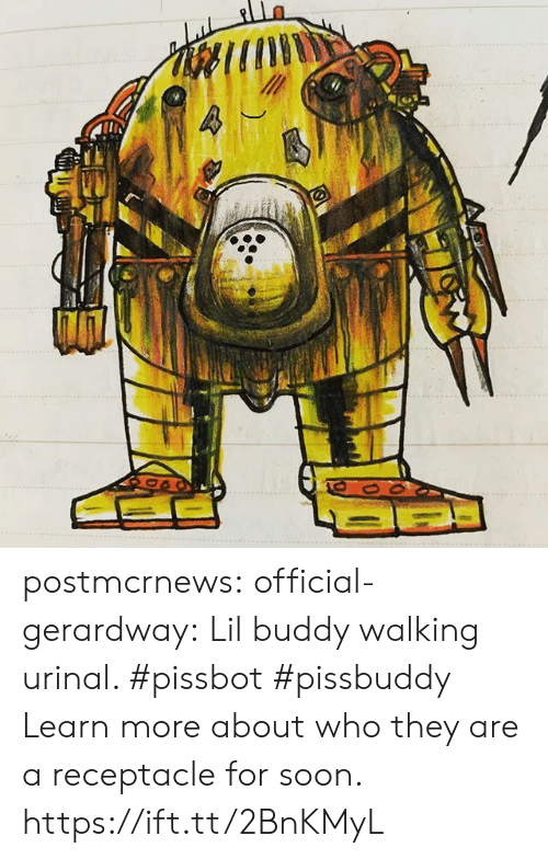 urinal: postmcrnews: official-gerardway:  Lil buddy walking urinal. #pissbot #pissbuddy Learn more about who they are a receptacle for soon. https://ift.tt/2BnKMyL