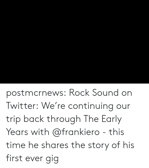 First Ever: postmcrnews:  Rock Sound on Twitter:We're continuing our trip back through The Early Years with @frankiero - this time he shares the story of his first ever gig