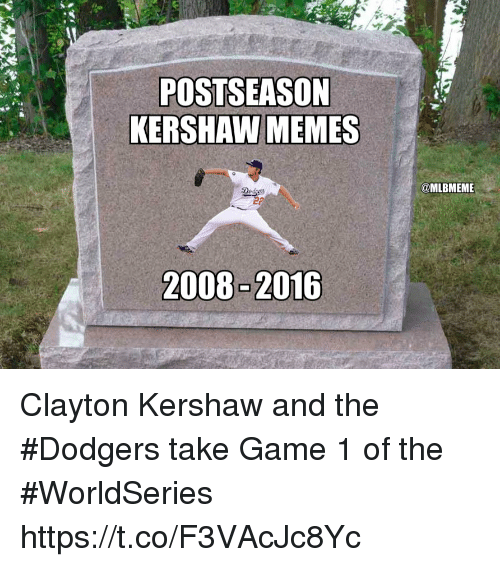 Dodgers, Memes, and Game: POSTSEASON  KERSHAW MEMES  Ded  @MLBMEME Clayton Kershaw and the #Dodgers take Game 1 of the #WorldSeries https://t.co/F3VAcJc8Yc
