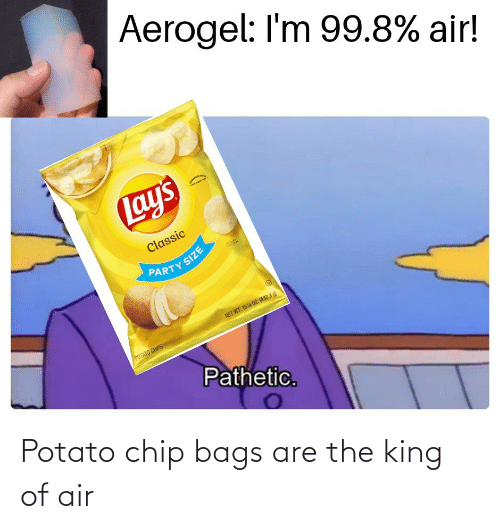 Potato: Potato chip bags are the king of air