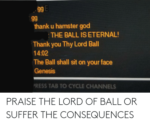 Consequences: PRAISE THE LORD OF BALL OR SUFFER THE CONSEQUENCES