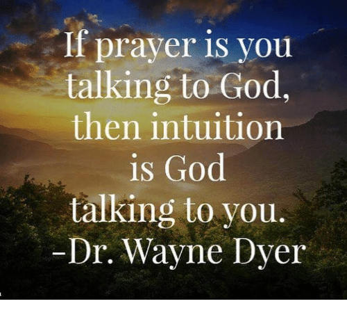 Prayer Is You Talking To God Then Intuition Is God Talking To You Dr
