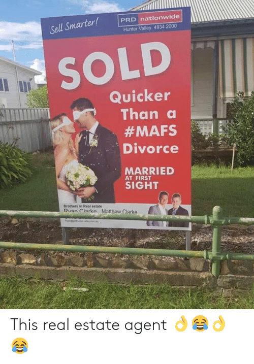 real estate agent: PRD nationwide  Sell Smarter!  Hunter Valley 4934 2000  SOLD  Quicker  Than a  #MAFS  Divorce  MARRIED  AT FIRST  SIGHT  Brothers in Real estate  an larke Matthew Clarke This real estate agent 👌😂👌😂