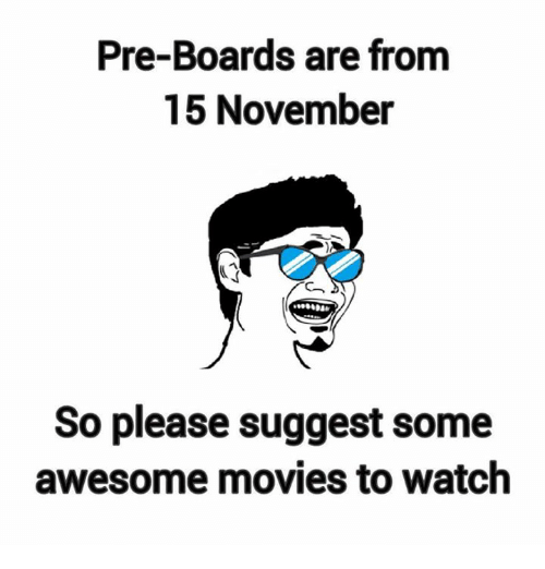 awesome movies: Pre-Boards are from  15 November  So please suggest some  awesome movies to watch