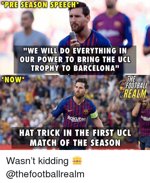 """Barcelona, Football, and Memes: PRE SEASON SPEECH  """"WE WILL DO EVERYTHING IN  OUR POWER TO BRING THE UCL  TROPHY TO BARCELONA""""  THE  FOOTBALL  NOW  REALM  Rakuten  HAT TRICK IN THE FIRST UCL  MATCH OF THE SEASON Wasn't kidding 👑 @thefootballrealm"""