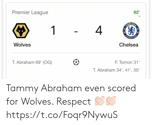 Chelsea: Premier League  82  CHELSER  1  4  FOOTBALL  CLUB  Wolves  Chelsea  T.Abraham 69' (OG)  F. Tomori 31'  T. Abraham 34', 41', 55' Tammy Abraham even scored for Wolves. Respect 👏🏻👏🏻 https://t.co/Foqr9NywuS