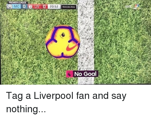 Mercedes: PREMIER LEAGUE  Mercedes scnz  No Goal Tag a Liverpool fan and say nothing...