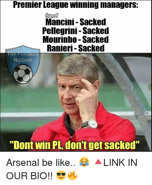 """manageable: Premier League Winning managers:  Mancini-Sacked  Pellegrini Sacked  Mourinho Sacked  Ranieri Sacked  Nation  """"Dont Win PL, don't get sacked"""" Arsenal be like.. 😂 🔺LINK IN OUR BIO!! 😎🔥"""