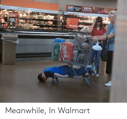 Meanwhile In Walmart: ,  Premium100% Meanwhile, In Walmart