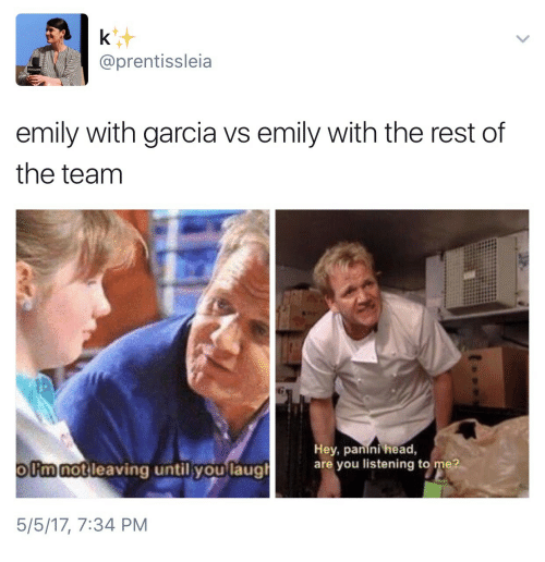 panini: @prentissleia  emily with garcia vs emily with the rest of  the teanm  notileaving until youlaual  Hey, panini head,  are you listening to me?  olimnot leaving until vou laug  5/5/17, 7:34 PM
