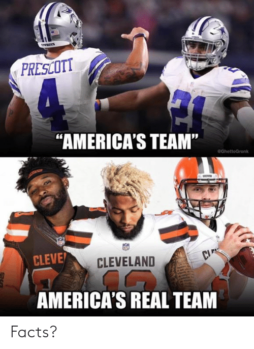 """Facts, Nfl, and Cleveland: PRESCOTT  """"AMERICA'S TEAM'""""  eGhettoGronk  CLEVE  CLEVELAND  AMERICA'S REAL TEAM Facts?"""