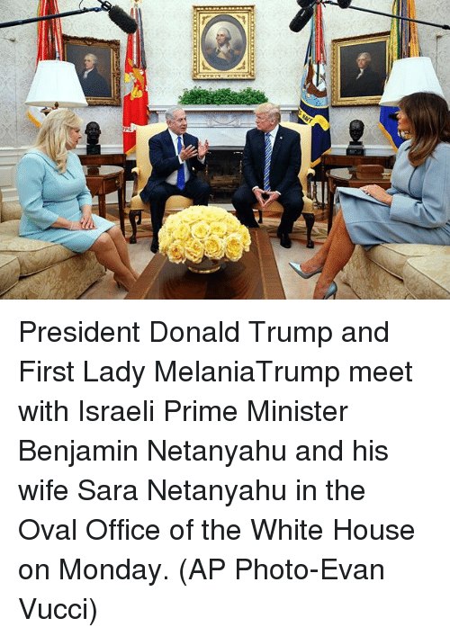 oval office: President Donald Trump and First Lady MelaniaTrump meet with Israeli Prime Minister Benjamin Netanyahu and his wife Sara Netanyahu in the Oval Office of the White House on Monday. (AP Photo-Evan Vucci)