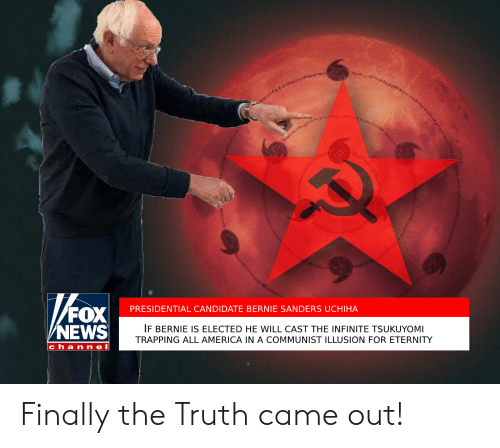 America, Bernie Sanders, and News: PRESIDENTIAL CANDIDATE BERNIE SANDERS UCHIHA  NEWS  IF BERNIE IS ELECTED HE WILL CAST THE INFINITE TSUKUYOMI  TRAPPING ALL AMERICA IN A COMMUNIST ILLUSION FOR ETERNITY  channel Finally the Truth came out!