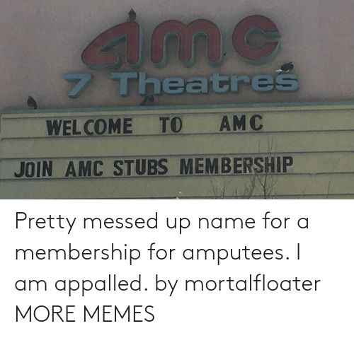 Messed: Pretty messed up name for a membership for amputees. I am appalled. by mortalfloater MORE MEMES