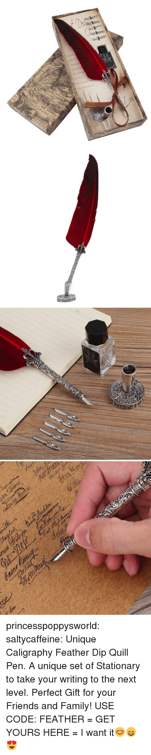 Quill: princesspoppysworld:  saltycaffeine:  Unique Caligraphy Feather Dip Quill Pen. A unique set of Stationary to take your writing to the next level. Perfect Gift for your Friends and Family! USE CODE: FEATHER = GET YOURS HERE =   I want it😊😄😍