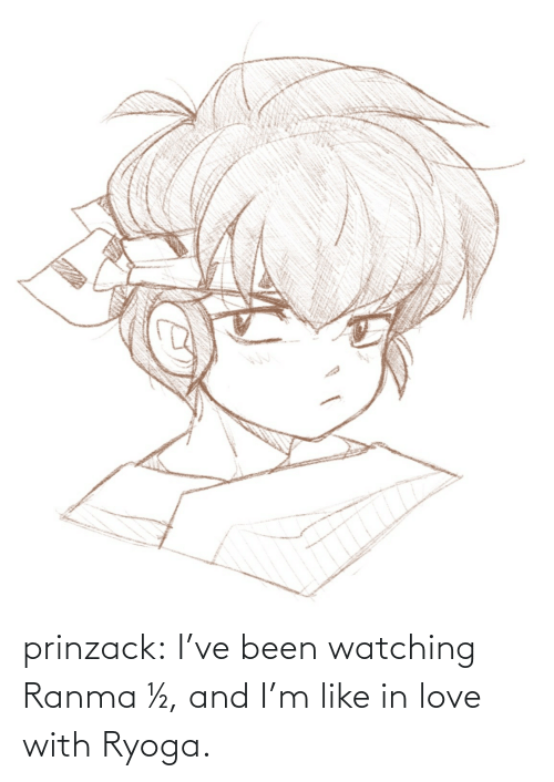 watching: prinzack:  I've been watching Ranma ½, and I'm like in love with Ryoga.