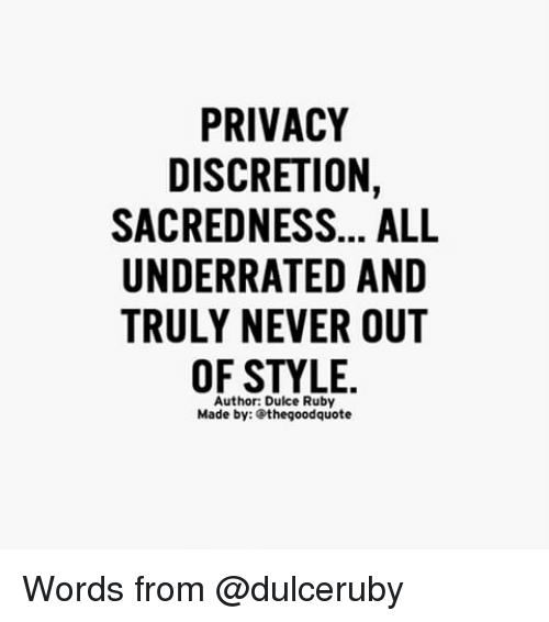 Memes, Good, and Discretion: PRIVACY  DISCRETION,  SACREDNESS. ALL  UNDERRATED AND  TRULY NEVER OUT  OF STYLE  Author: Dulce Ruby  Made by: the good quote Words from @dulceruby