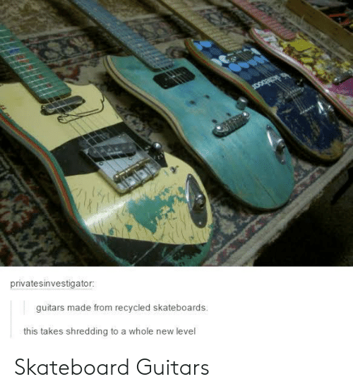 Skateboarding, New, and Level: privatesinvestigator:  guitars made from recycled skateboards.  this takes shredding to a whole new level Skateboard Guitars