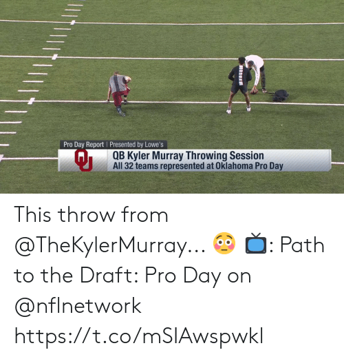 Oklahoma: Pro Day Report Presented by Lowe's  Qi  QB Kyler Murray Throwing Session  All 32 teams represented at Oklahoma Pro Day This throw from @TheKylerMurray... 😳  📺: Path to the Draft: Pro Day on @nflnetwork https://t.co/mSIAwspwkl