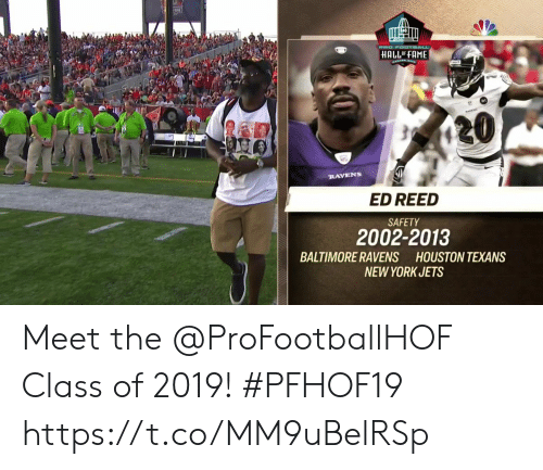 Houston Texans: PRO FOOTBALL  HALL OF FAME  20  RAVENS  ED REED  SAFETY  2002-2013  BALTIMORE RAVENS HOUSTON TEXANS  NEW YORK JETS Meet the @ProFootballHOF Class of 2019! #PFHOF19 https://t.co/MM9uBelRSp