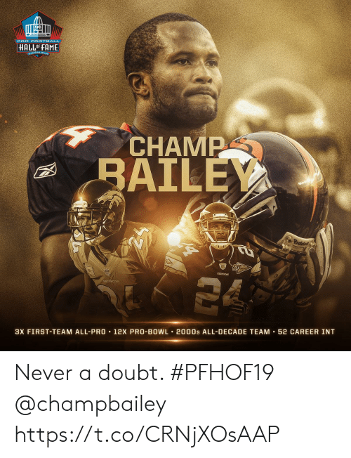 Football, Memes, and Washington Redskins: PRO FOOTBALL  HALLOF FAME  CANTON OHIe  CHAMP  BAILEY  Prddel  REDSKINS  BRONCOS  3X FIRST-TEAM ALL-PRO 12X PRO-BOWL 2000s ALL-DECADE TEAM 52 CAREER INT Never a doubt. #PFHOF19 @champbailey https://t.co/CRNjXOsAAP