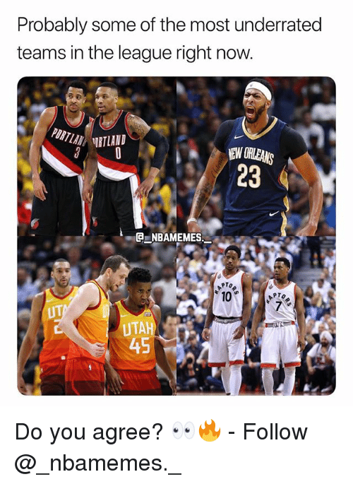 Memes, New Orleans, and The League: Probably some of the most underrated  teams in the league right now.  NEW ORLEANS  23  NBAMEMES  10  PTO  UT  UTAH  45 Do you agree? 👀🔥 - Follow @_nbamemes._