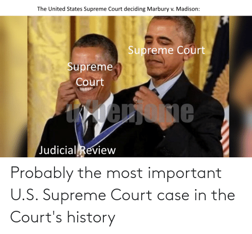 Supreme Court: Probably the most important U.S. Supreme Court case in the Court's history
