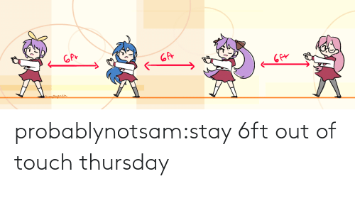 thursday: probablynotsam:stay 6ft out of touch thursday