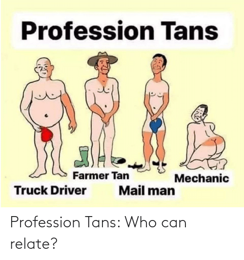 profession: Profession Tans: Who can relate?
