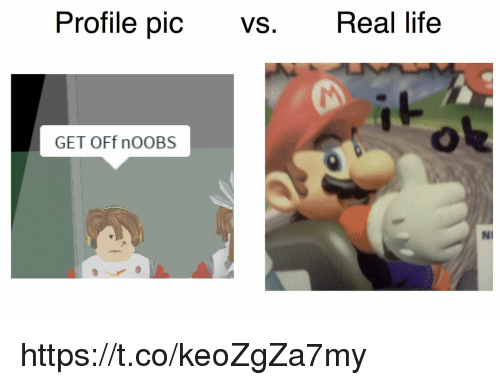 Life, Real, and Real Life: Profile pic VS. Real life  GET OFf nOOBS  NI https://t.co/keoZgZa7my