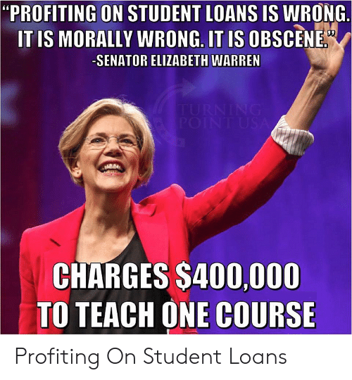 """Elizabeth Warren, Loans, and Student Loans: """"PROFITING ON STUDENT LOANS IS WRONG.  IT IS MORALLY WRONG. IT IS OBSCENE  -SENATOR ELIZABETH WARREN  TURNING  A POINT USA  CHARGES $400,000  TO TEACH ONE COURSE Profiting On Student Loans"""