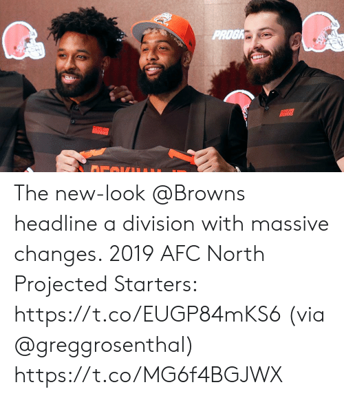 Memes, Browns, and Afc North: PROGK  WNS The new-look @Browns headline a division with massive changes.  2019 AFC North Projected Starters: https://t.co/EUGP84mKS6 (via @greggrosenthal) https://t.co/MG6f4BGJWX