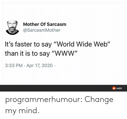 My Mind: programmerhumour:  Change my mind.
