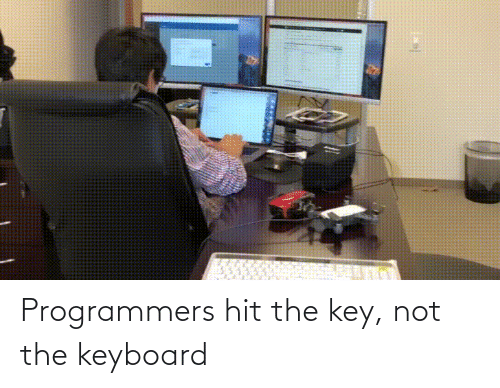 Not The: Programmers hit the key, not the keyboard