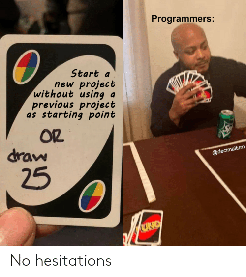A New: Programmers:  Start a  new project  without using  previous project  as starting point  OR  draw  @decimalturn  25  UNO No hesitations