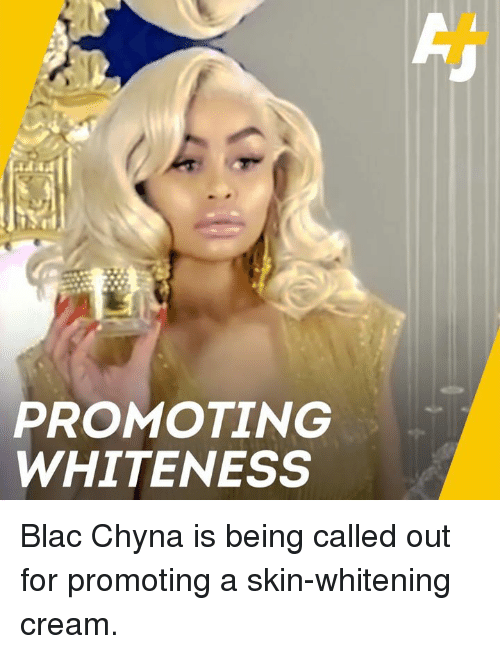 blac chyna: PROMOTING  WHITENESS Blac Chyna is being called out for promoting a skin-whitening cream.
