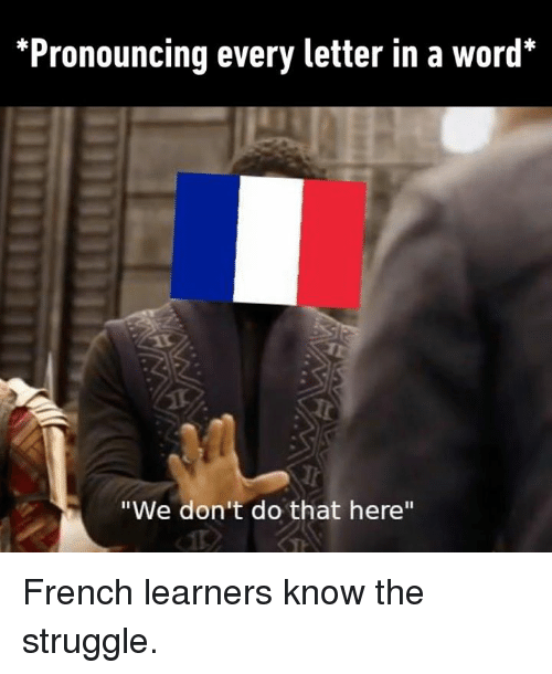 "Dank, Struggle, and Word: *Pronouncing every letter in a word*  ""We don't do that here"" French learners know the struggle."